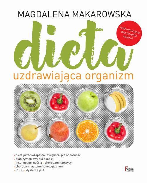 """Jeśli chociaż raz w życiu zadaliście pytanie: """"Co jeść w insulinooporności?"""" to ta książka jest odpowiedzią. Recenzja książki Magdaleny Makarowskiej """"Dieta uzdrawiająca organizm"""""""