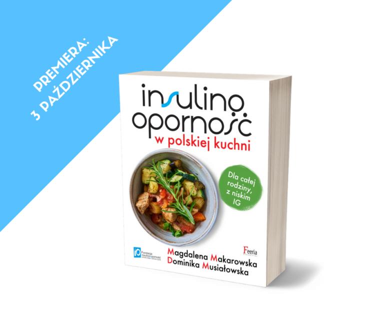 Insulinooporność w polskiej kuchni – premiera najnowszej książki Dominiki Musiałowskiej i Magdaleny Makarowskiej