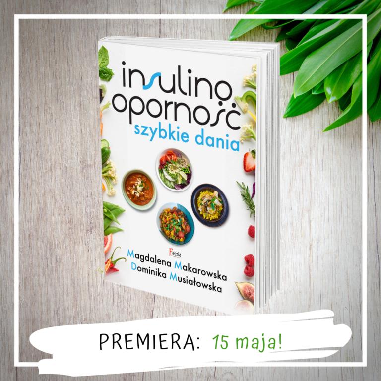 """""""Insulinooporność. Szybkie dania"""" – najnowsza książka Dominiki Musiałowskiej i Magdy Makarowskiej już w sprzedaży!"""